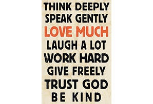 think deeply / speak gently / love much / laugh a lot