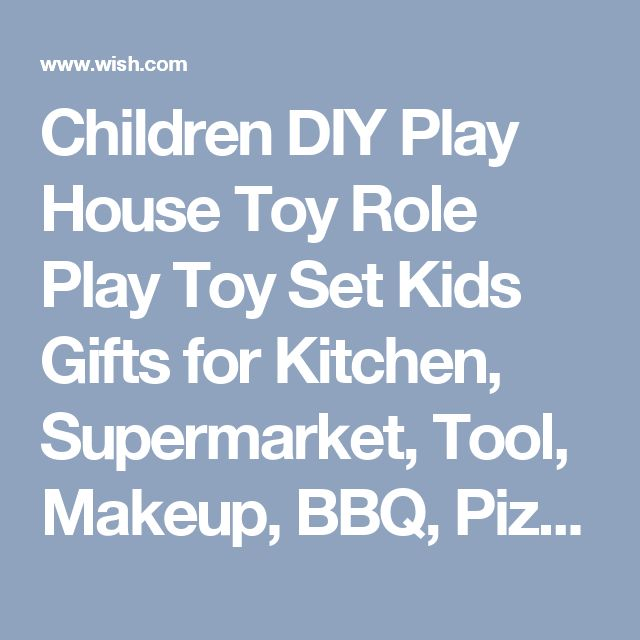 Children DIY Play House Toy Role Play Toy Set Kids Gifts for Kitchen, Supermarket, Tool, Makeup, BBQ, Pizza, Pet Doctor, Cashier