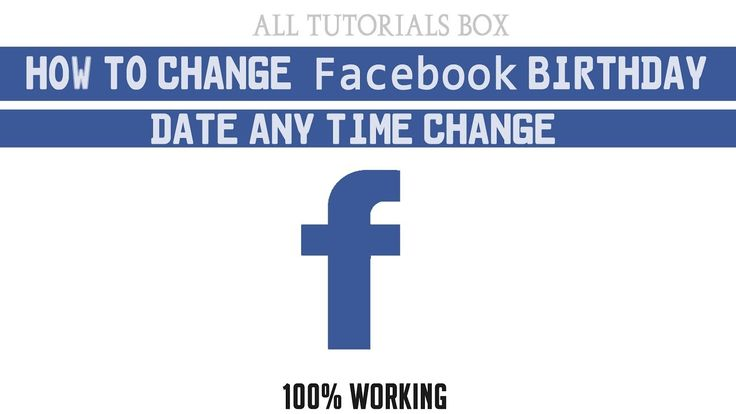 How To Change Facebook Birthday Date Any Time Change