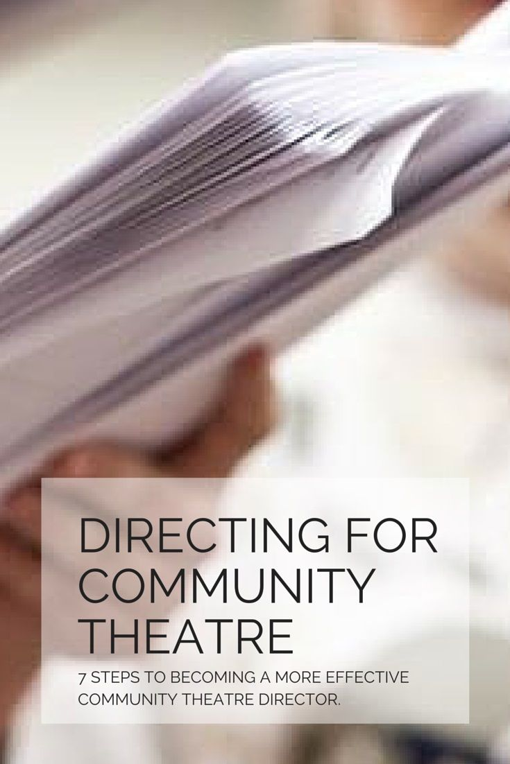 READ THIS ARTICLE: https://sherrylleesecomb.wordpress.com/2015/01/12/directing-for-community-theatre/