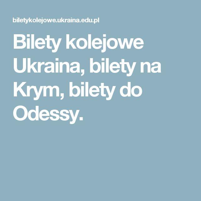 Bilety kolejowe Ukraina, bilety na Krym, bilety do Odessy.