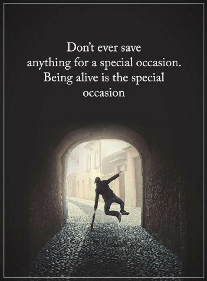 Zitate Speichern Sie niemals etwas für einen besonderen Anlass. Am Leben zu sein ist die s