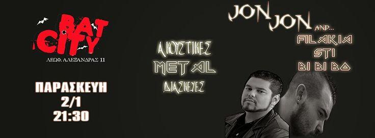 JON JON and FILAKIA STI BI BI BO @ Bat City - 2 Ιανουαρίου - Heavy Living, Heavy Metal & Rock Music