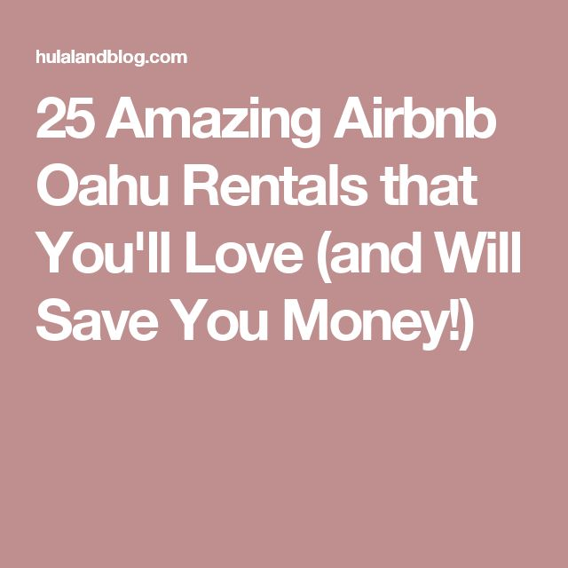 25 Amazing Airbnb Oahu Rentals that You'll Love (and Will Save You Money!)