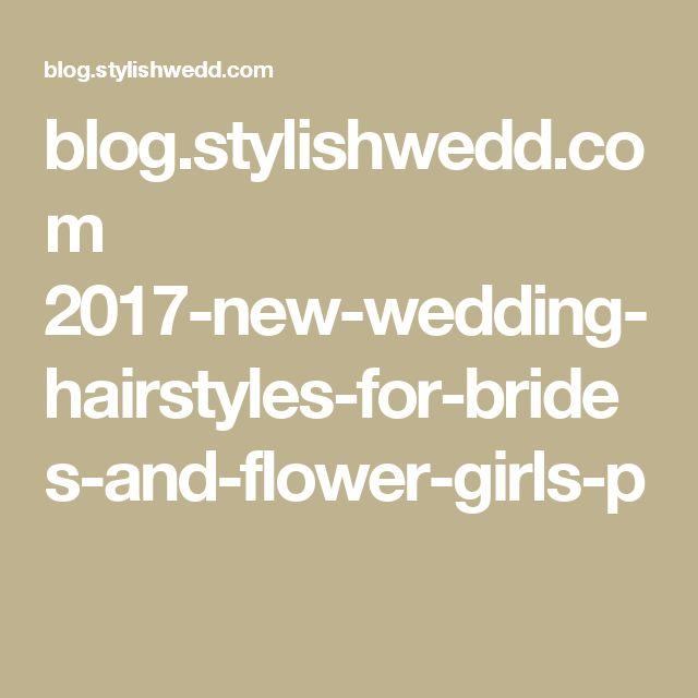 blog.stylishwedd.com 2017-new-wedding-hairstyles-for-brides-and-flower-girls-p