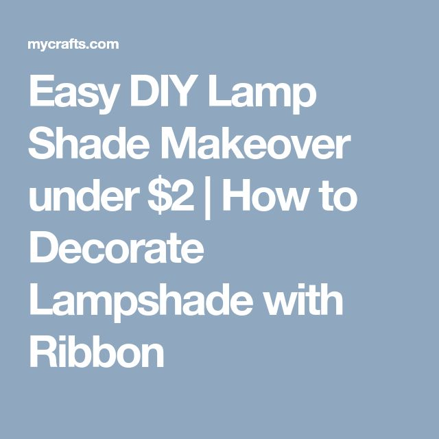 Easy DIY Lamp Shade Makeover under $2 | How to Decorate Lampshade with Ribbon