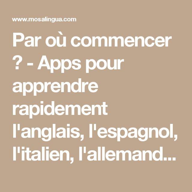 Par où commencer ? - Apps pour apprendre rapidement l'anglais, l'espagnol, l'italien, l'allemand et le portugais sur iPhone, iPad, Android - MosaLingua