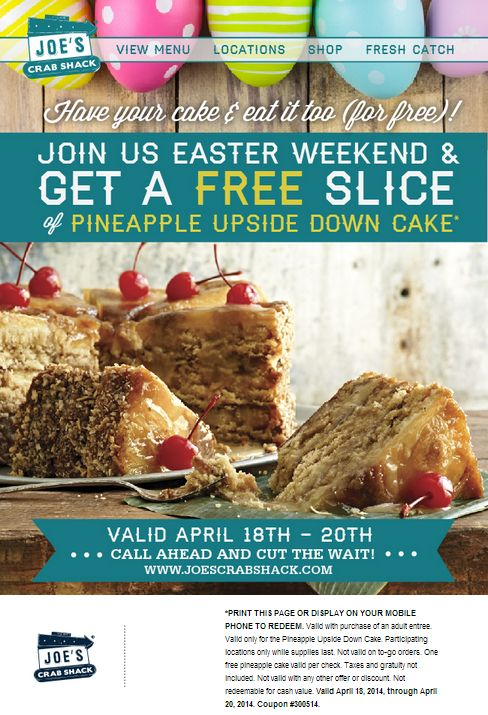 Free slice of pineapple upside down cake from  Joe's Crab Shack with coupon through April 20. See Joe's Crab Shack coupons and free offers here: http://www.bestfreestuffguide.com/Free_Joe%27s_Crab_Shack_Coupons