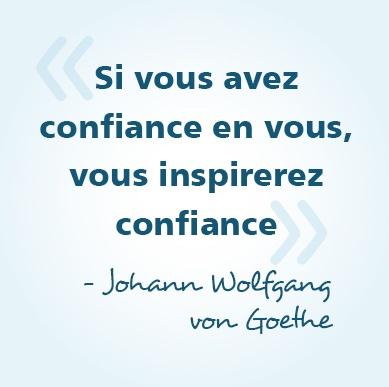 « Si vous avez confiance en vous, vous inspirerez confiance » - Johann Wolfgang von Goethe #citations