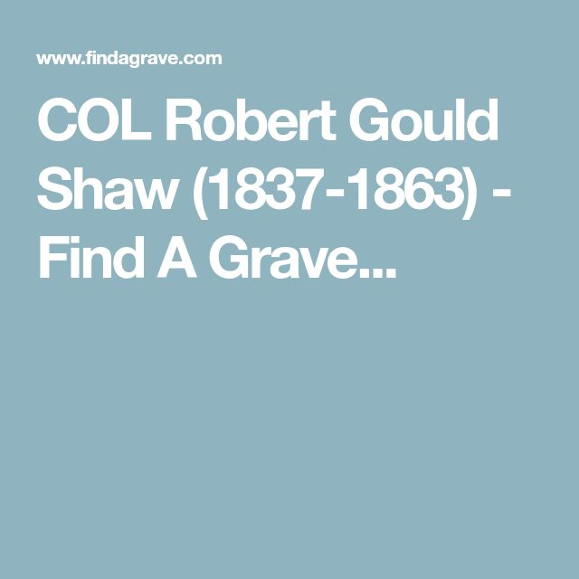 COL Robert Gould Shaw (1837-1863) - Find A Grave...