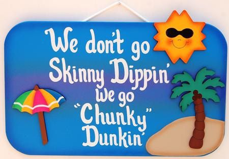 Funny Outdoor Pool Sign - We don't go skinny dipping, we go chunky dunking