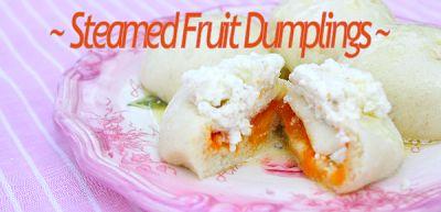 Haniela's: ~ Steamed Fruit Dumplings ~