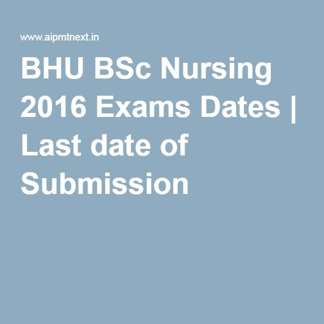 BHU BSc Nursing 2016 Exams Dates | Last date of Submission