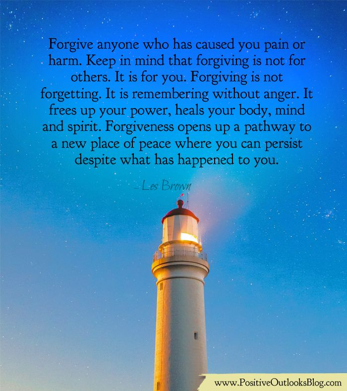 Forgive anyone who has caused you pain or harm. Keep in mind that forgiving is not for others. It is for you. Forgiving is not forgetting. It is remembering without anger. It frees up your power, h...