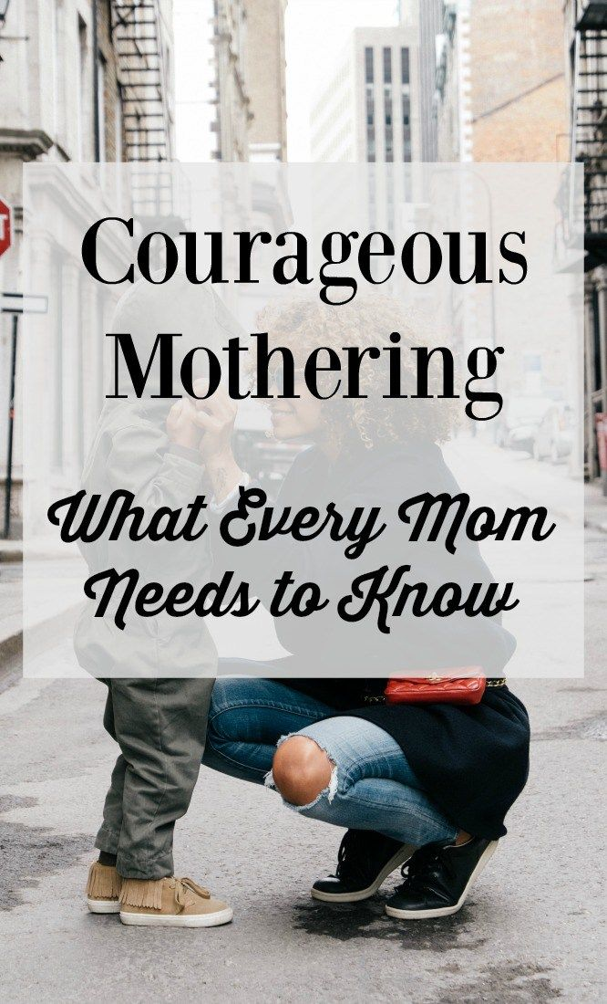 Motherhood is tough. It calls for courage like we've never known before - at every age, every stage, every day. But you can do this. Here's what you really must know....