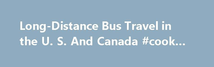 Long-Distance Bus Travel in the U. S. And Canada #cook #travel http://travel.remmont.com/long-distance-bus-travel-in-the-u-s-and-canada-cook-travel/  #travel buses # Long-Distance Bus Travel in the U.S. and Canada By Nancy Parode. Senior Travel Expert Nancy Parode's travel and cultural articles have appeared in print magazines, such as Military Spouse and Northern Virginia. and on several websites, including Sixty and Me, IntoWine.com, The World I Online and NotForTourists.com. Nancy also…