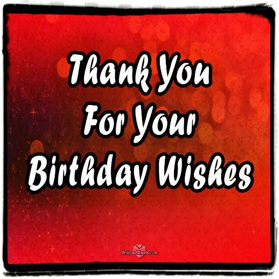 Thank you messages and notes for birthday wishes to send to all who remembered you. As your birthday is over, you should reply with a cute thank you message.