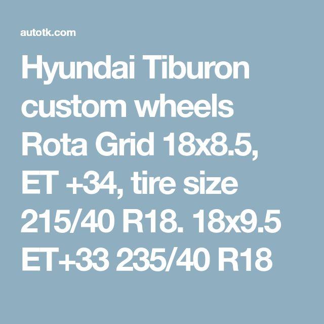 Hyundai  Tiburon custom wheels Rota Grid 18x8.5, ET +34, tire size 215/40 R18. 18x9.5 ET+33 235/40 R18