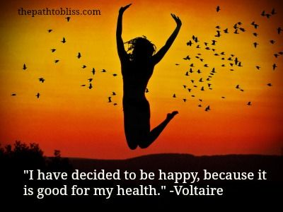 """""""I have decided to be happy, because it is good for my health."""" ~Voltaire"""