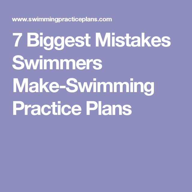 7 Biggest Mistakes Swimmers Make-Swimming Practice Plans
