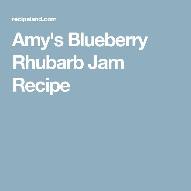 Amy's Blueberry Rhubarb Jam Recipe