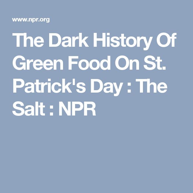 The Dark History Of Green Food On St. Patrick's Day : The Salt : NPR