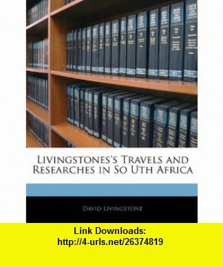 Livingstoness Travels and Researches in So Uth Africa (9781145716346) David Livingstone , ISBN-10: 1145716342  , ISBN-13: 978-1145716346 ,  , tutorials , pdf , ebook , torrent , downloads , rapidshare , filesonic , hotfile , megaupload , fileserve