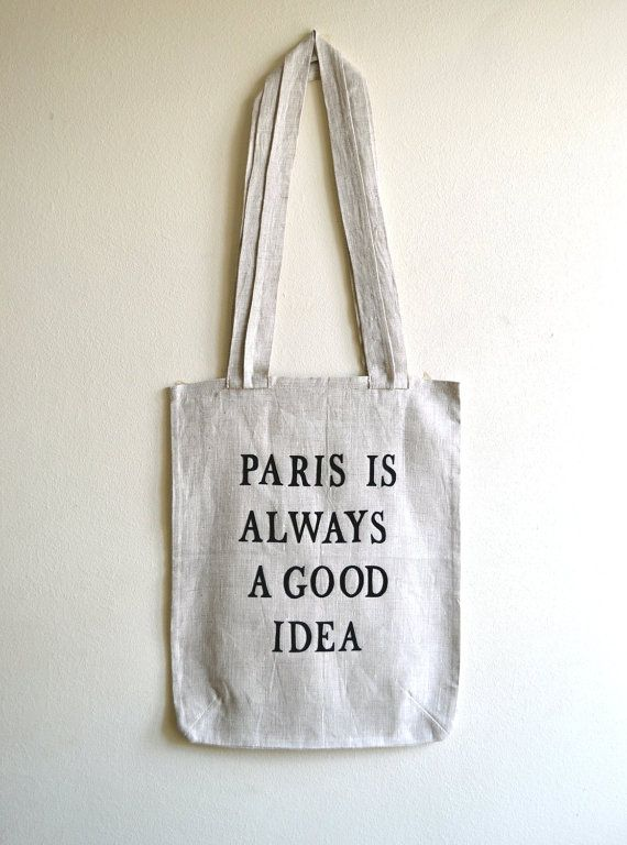 Cute bag! Canvas Tote Bag - Gray Linen Tote Bag - Paris is always a good idea Quote- Eco Friendly Tote - Gift - Fashion Tote nO 9. on Etsy, $21.00