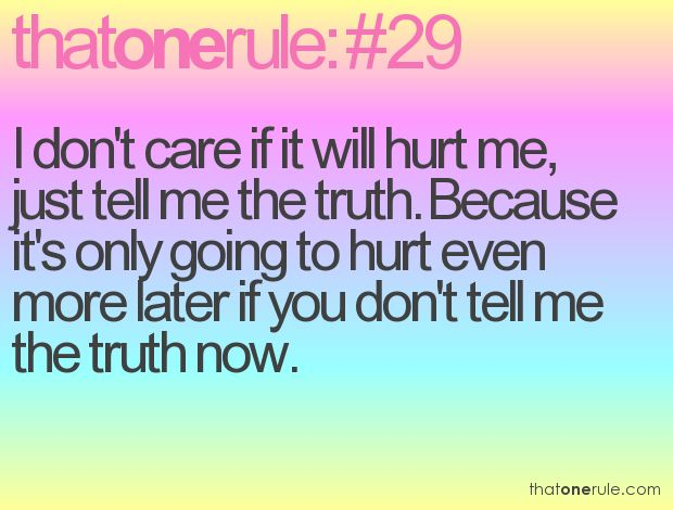 I Don't Care If It Will Hurt Me, Just Tell Me The Truth