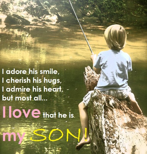 but most all... I love that he is my son
