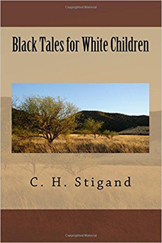 Black Tales for White Children: C. H. Stigand: 9781983808227: Amazon.com: Books