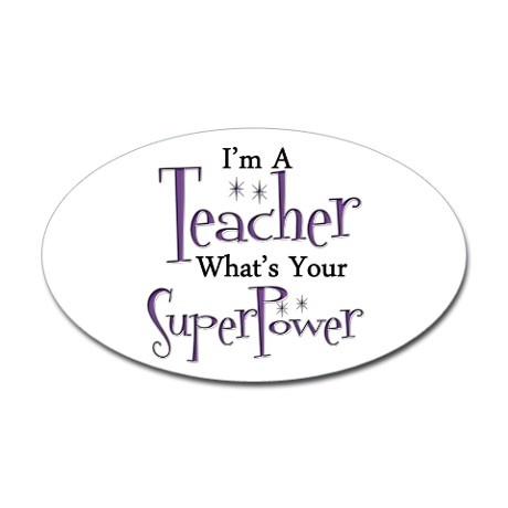 Teacher appreciation gifts - I'm a teacher, what's your super power? Sticker (Oval)