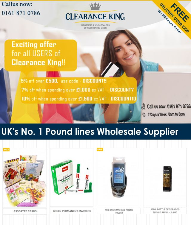 Hurry, limited time offer!!! Get huge discounts on bulk purchase of wholesale products Clearance King 5% off on Purchase above £500 - Use Code: DISCOUNT5 7% off on Purchase above £1,000 - Use Code: DISCOUNT7 10% off on Purchase above £1,500 - DISCOUNT10 Shop Now: http://clearance-king.co.uk