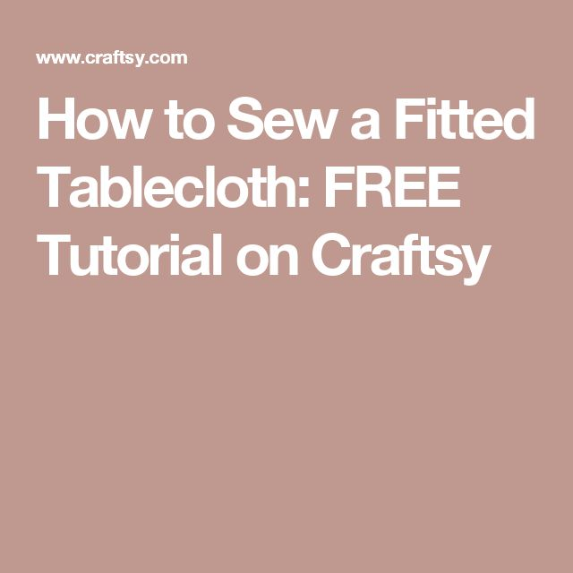 how to sew a fitted tablecloth free tutorial on craftsy