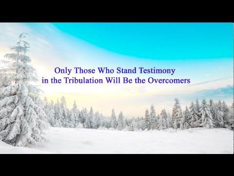 "Hymn of God's Word ""Only Those Who Stand Testimony in the Tribulation Wi..."