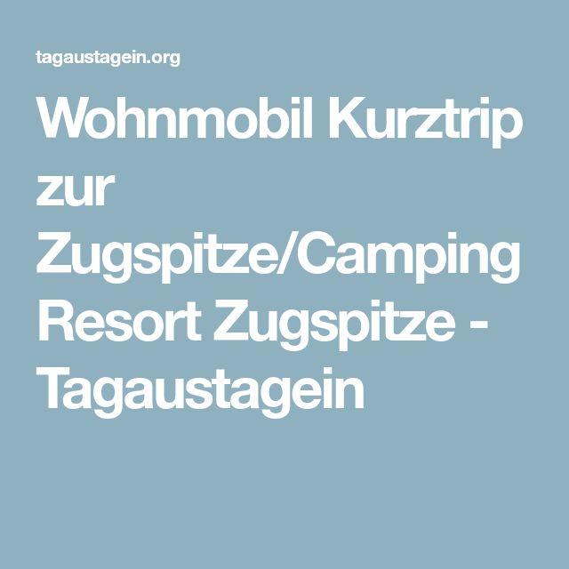 Wohnmobil Kurztrip zur Zugspitze/Camping Resort Zugspitze - Tagaustagein