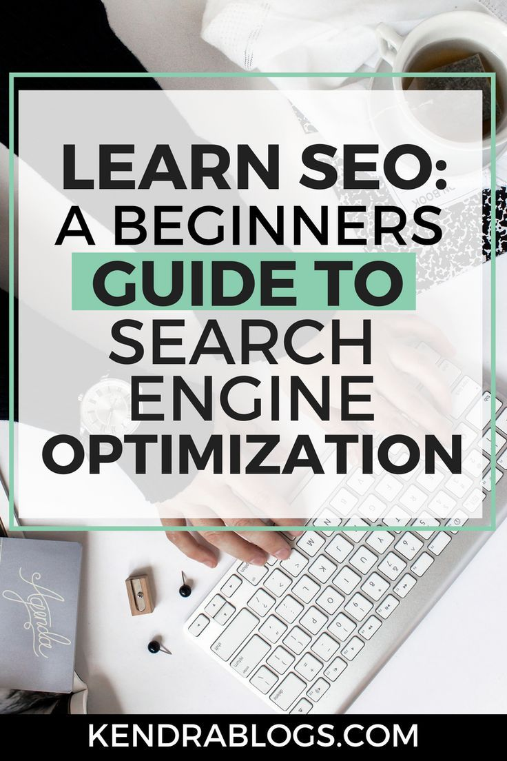 Learn SEO: A Beginners Guide to Improving Your SEO - KendraBLOGS - Learn seo, Search engine optimization seo, Search engine optimization