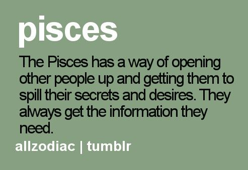 Pisces can spill the beans... easily laugh smile and know all your secrets with a yapper....