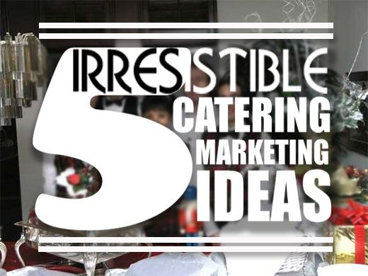 5 of the Most Irresistible Marketing Ideas for Catering Business Owners - See more at: http://blog.nextdayflyers.com/5-marketing-ideas-for-catering-business/#sthash.KnjV6bdX.dpuf