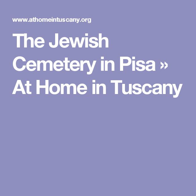 The Jewish Cemetery in Pisa » At Home in Tuscany
