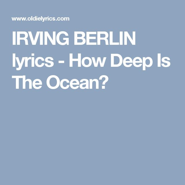 IRVING BERLIN lyrics - How Deep Is The Ocean?