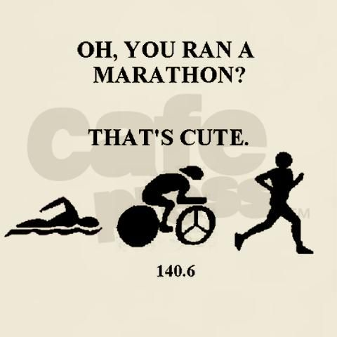 Oh, you ran a marathon? That's cute… bahaha #triathlon #motivation #swimbikerun http://www.thetrihub.com