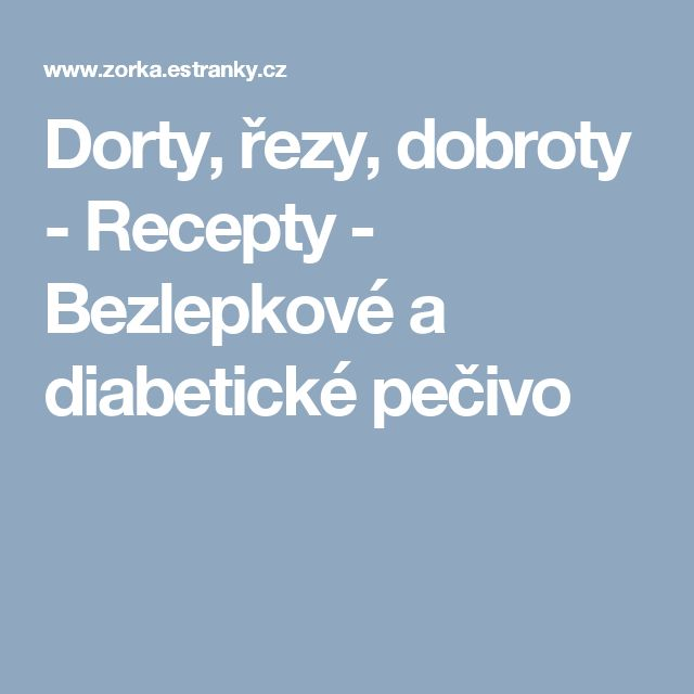 Dorty, řezy, dobroty - Recepty - Bezlepkové a diabetické pečivo
