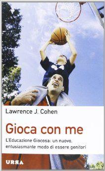 """""""Gioca on me"""" dello psicoterapeuta americano Lawrence J. Cohen, edito da Feltrinelli, è un libro che consiglio a tutti coloro che aspettano un bambino o che hanno figli che vanno dai pochi ..."""
