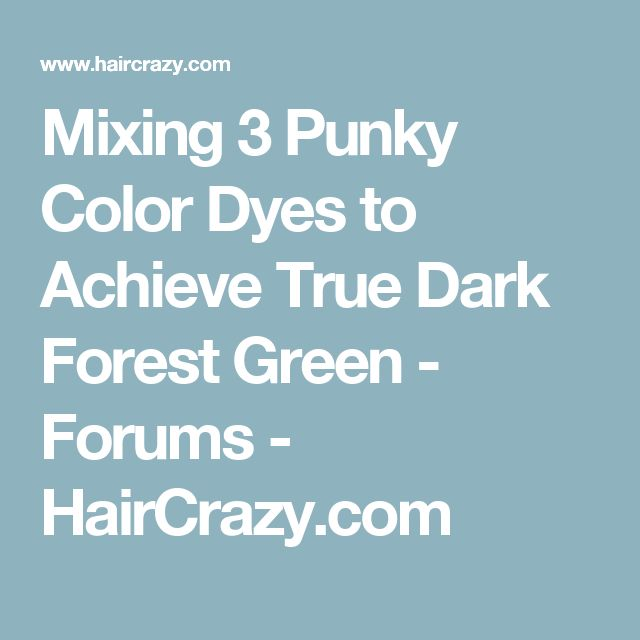 Mixing 3 Punky Color Dyes to Achieve True Dark Forest Green - Forums - HairCrazy.com