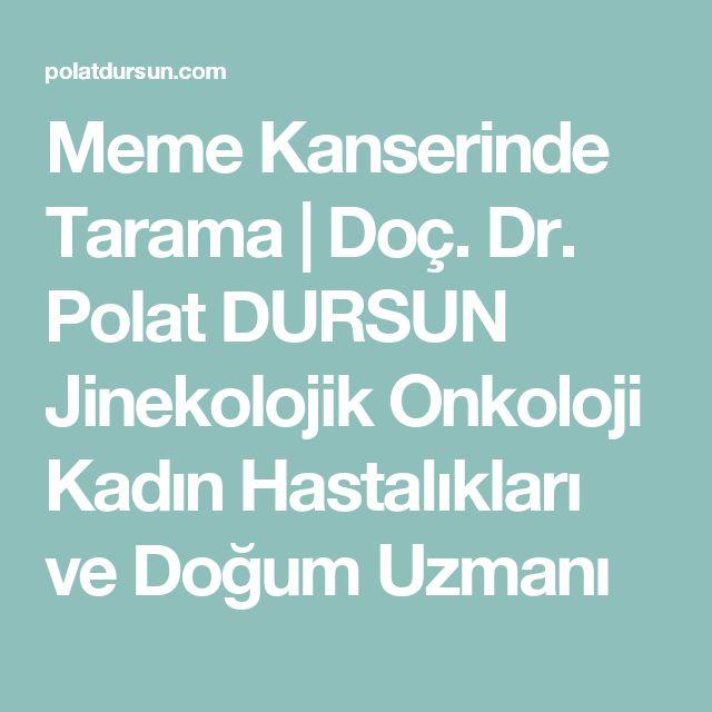 Meme Kanserinde Tarama | Doç. Dr. Polat DURSUN Jinekolojik Onkoloji Kadın Hastalıkları ve Doğum Uzmanı