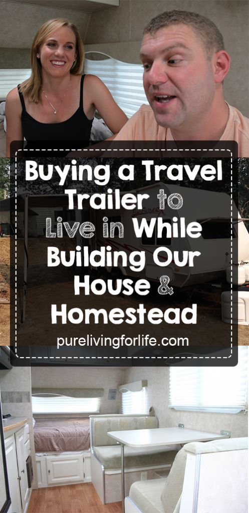 Living in a travel trailer while building your house and starting your homestead | http://purelivingforlife.com #frugal #sustainability #moneysaving #offgrid #tinyhouse