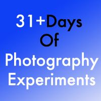 31+ Days Of Photography Experiments