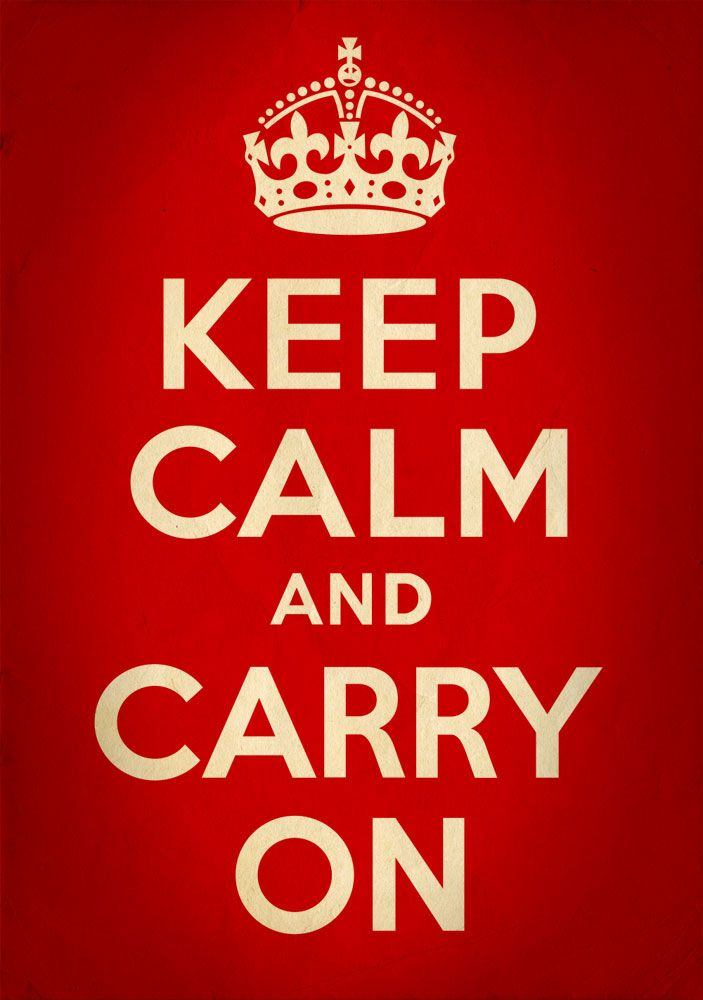 """Keep Calm and Carry On"" - campaign to calm nerves during the bombing of London / Battle of Britain."