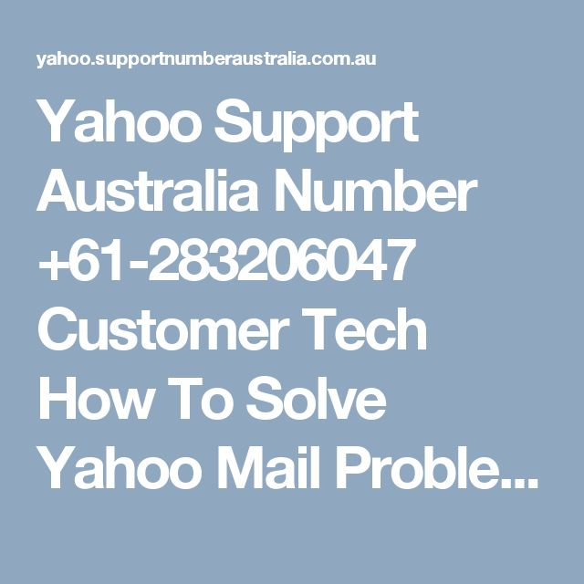 Yahoo Support Australia Number +61-283206047 Customer Tech  How To Solve Yahoo Mail Problems?  With the aid of the following blog, we are here to provide you the information about how to Solve Yahoo Mail Problems? Most of issues with Ymail are solved by user but most of them require technical expert. For more detail call us on our toll free number +(61)283206047 or visit our website: http://yahoo.supportnumberaustralia.com.au #contact_Yahoo_australia #yahoo_helpline_australia